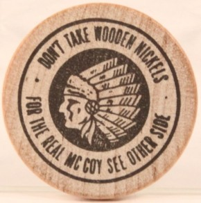 Don't take wooden nickels